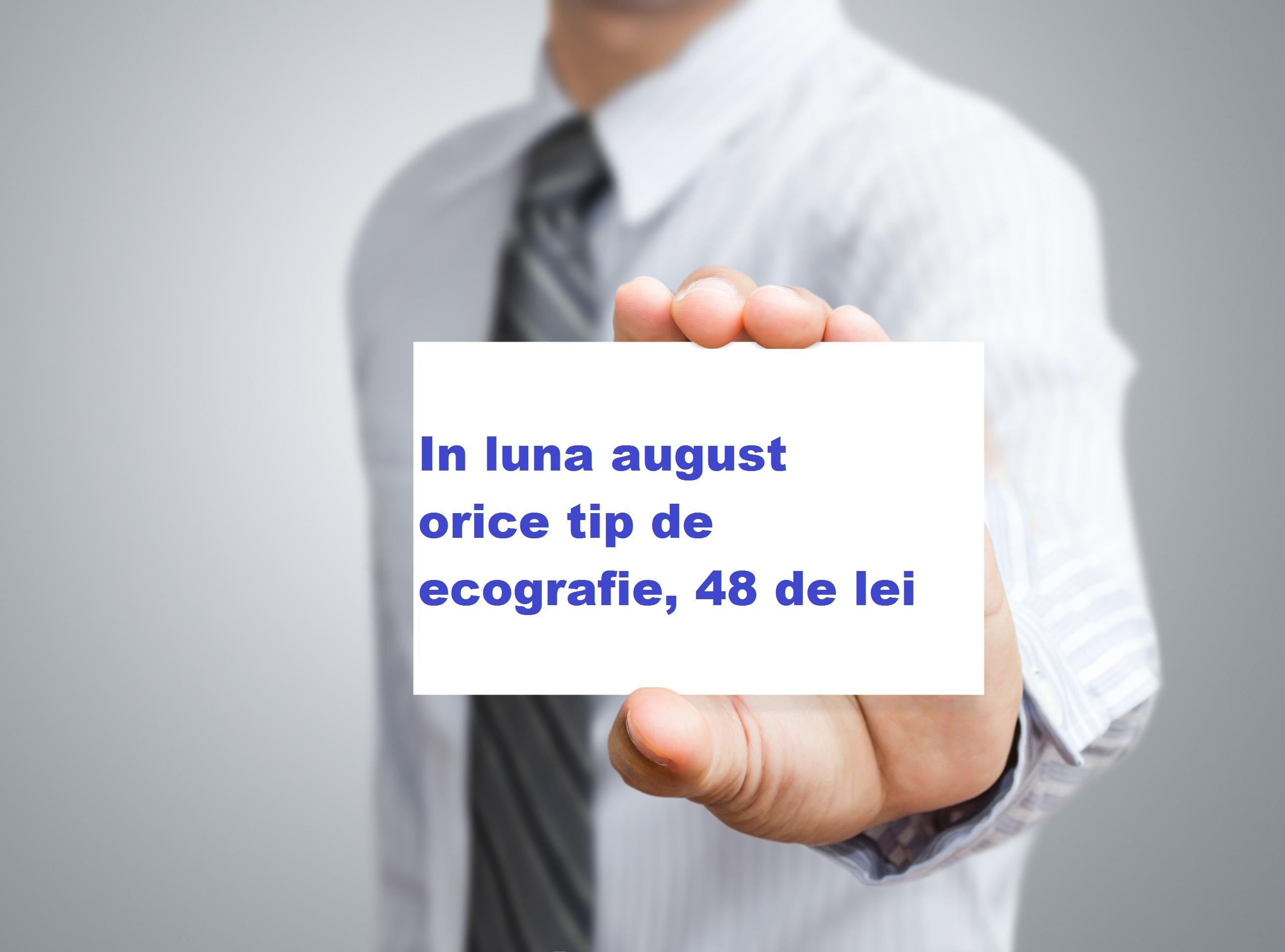 - august 2018 ecografie 48 lei - In august, toata lumea se poate bucura de oferta