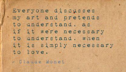 - Monet despre operele sale - Este îndeajuns doar să iubeşti arta